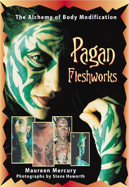 Pagan Fleshworks: The Alchemy of Body Modification By: Maureen Mercury,Steve Haworth