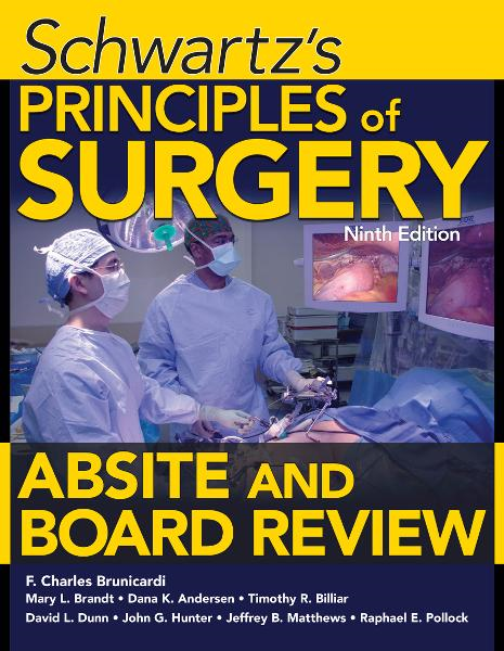 Schwartz's Principles of Surgery ABSITE and Board Review, Ninth Edition By:  Dana Andersen, David Dunn, Jeffrey Matthews, John Hunter, Mary Brandt, Raphael E. Pollock, Timothy Billiar,F. Brunicardi