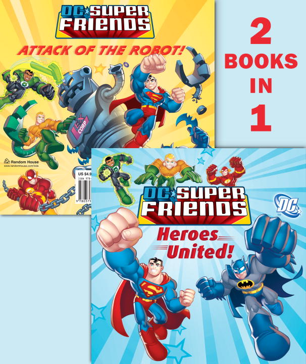 Heroes United!/Attack of the Robot (DC Super Friends) By: Random House,DC Comics