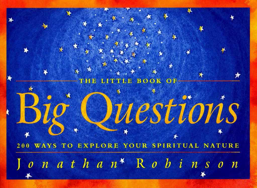 The Little Book of Big Questions: 200 Ways to Explore Your Spiritual Nature By: Robinson, Jonathan