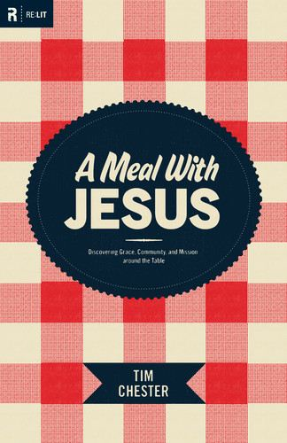 A Meal with Jesus By: Tim Chester