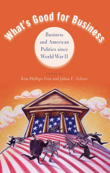 What's Good for Business:Business and American Politics since World War II