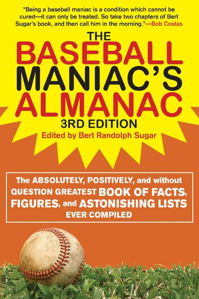 The Baseball Maniac's Almanac,  Second Edition: The Absolutely, Positively, and Without Question Greatest Book of Facts, Figures, and Astonishing Lists Ever Compiled!