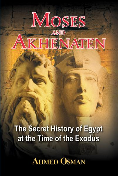 Moses and Akhenaten: The Secret History of Egypt at the Time of the Exodus By: Ahmed Osman