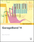 Apple Training Series: GarageBand '11 By: Mary Plummer
