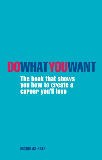 Do What You Want The Book That Shows You How to Create A Career You'll Love