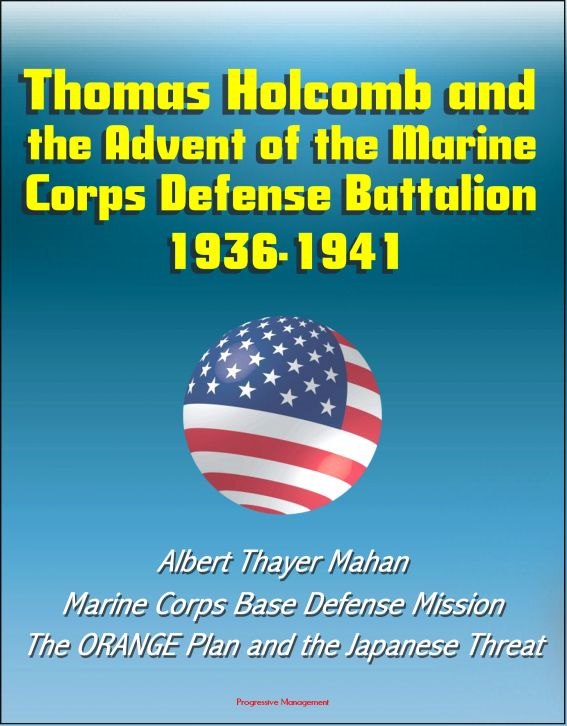 Progressive Management - Thomas Holcomb and the Advent of the Marine Corps Defense Battalion: 1936-1941 - Albert Thayer Mahan, Marine Corps Base Defense Mission, The ORANGE Plan and the Japanese Threat