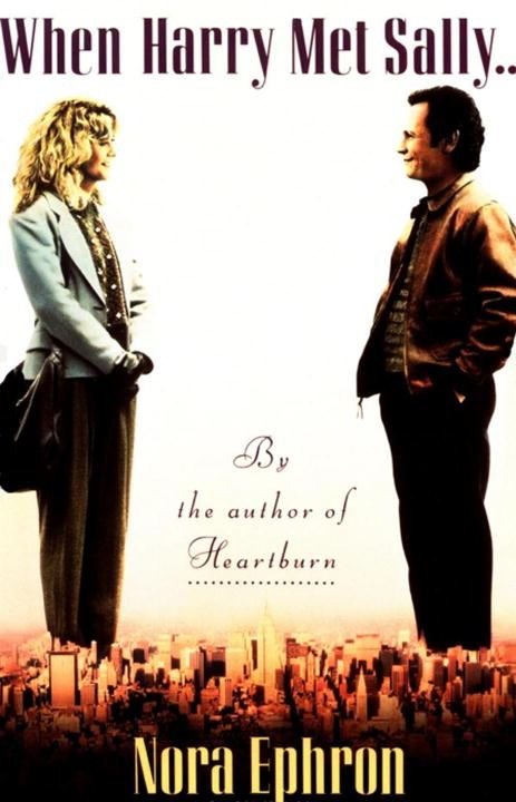 When Harry Met Sally. . . By: Nora Ephron