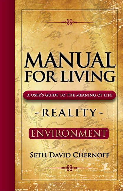 Manual For Living: REALITY - ENVIRONMENT By: Seth David Chernoff