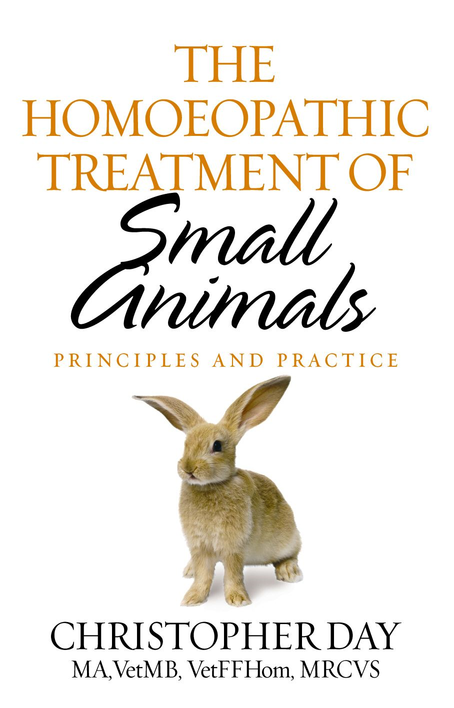 The Homoeopathic Treatment Of Small Animals Principles and Practice