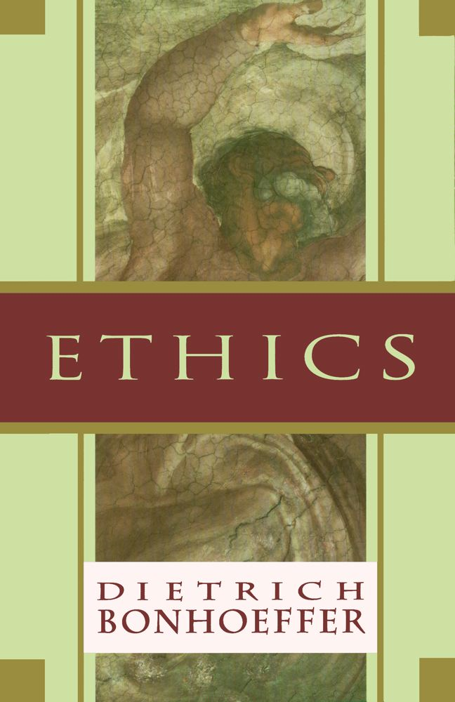 Ethics By: Dietrich Bonhoeffer