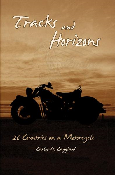 Tracks and Horizons: 26 Countries on a Motorcycle By: Carlos Caggiani