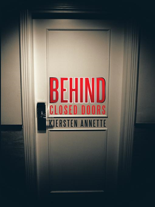Behind Closed Doors By: Kiersten Annette