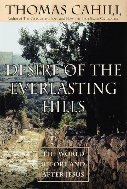 Desire of the Everlasting Hills By: Thomas Cahill
