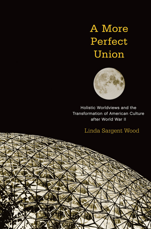 A More Perfect Union: Holistic Worldviews and the Transformation of American Culture after World War II