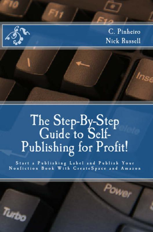 The Step-by-Step Guide to Self-Publishing for Profit!: Start Your Own Home-Based Publishing Company and Publish Your Non-Fiction Book with CreateSpace and Amazon