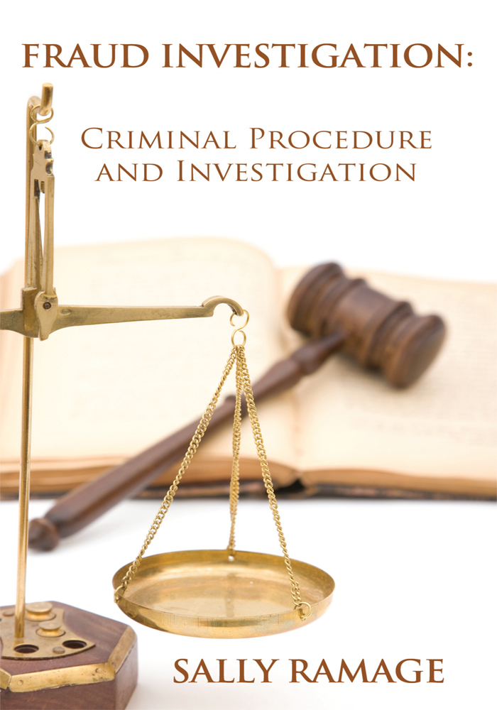 FRAUD INVESTIGATION: CRIMINAL PROCEDURE AND INVESTIGATION By: Sally Ramage