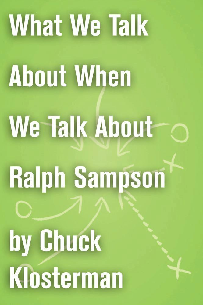 What We Talk About When We Talk About Ralph Sampson By: Chuck Klosterman