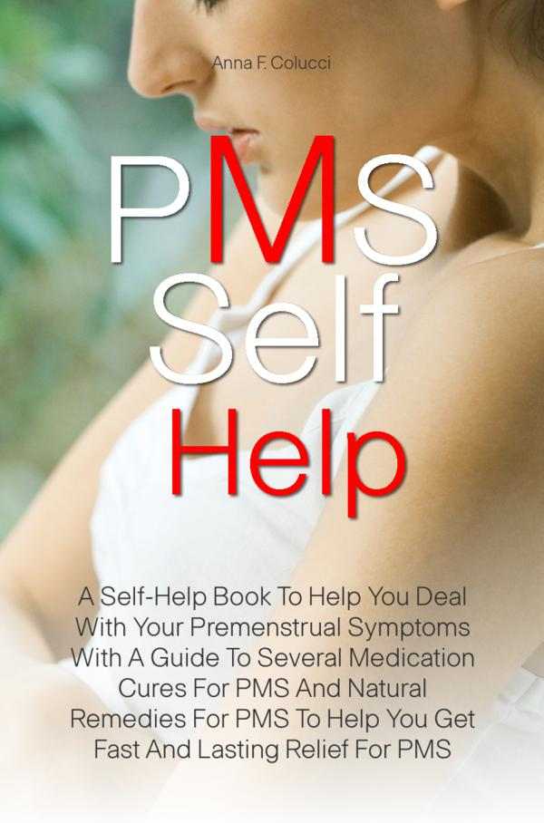 PMS Self Help By: Anna F. Colucci