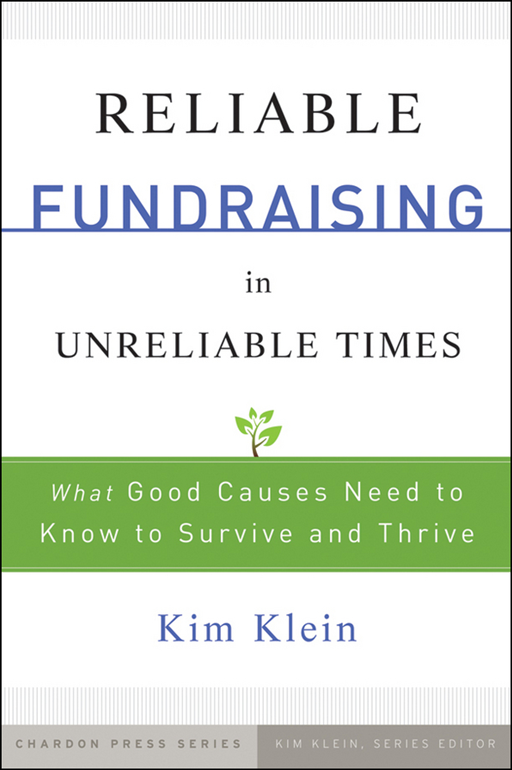 Reliable Fundraising in Unreliable Times By: Kim Klein