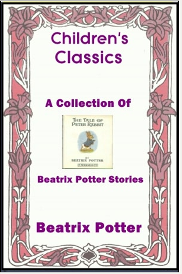 A Collection of Beatrix Potter Stories By: Beatrix Potter