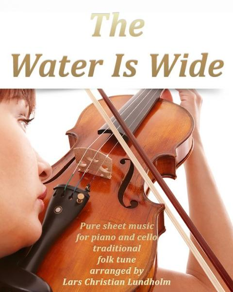 The Water Is Wide Pure sheet music for piano and cello traditional folk tune arranged by Lars Christian Lundholm By: Pure Sheet Music