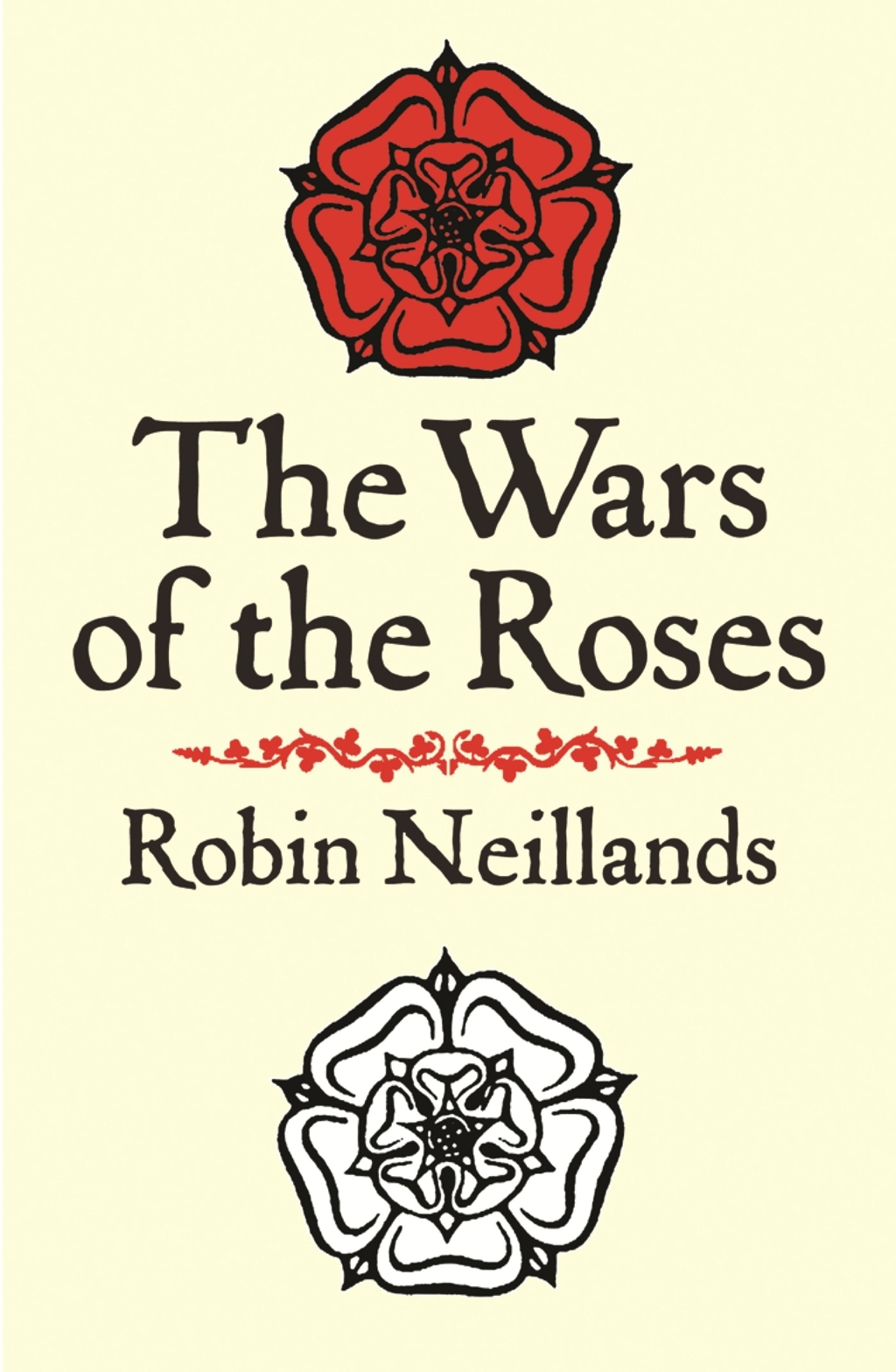 The Wars of the Roses By: Robin Neillands