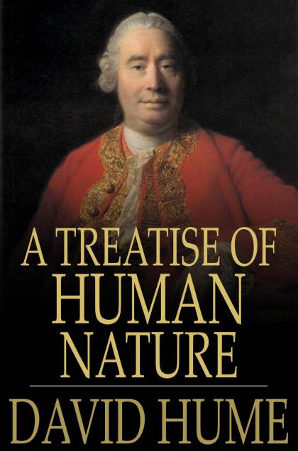 A Treatise Of Human Nature: Being An Attempt To Introduce The Experimental Method Of Reasoning Into Moral Subjects By: David Hume
