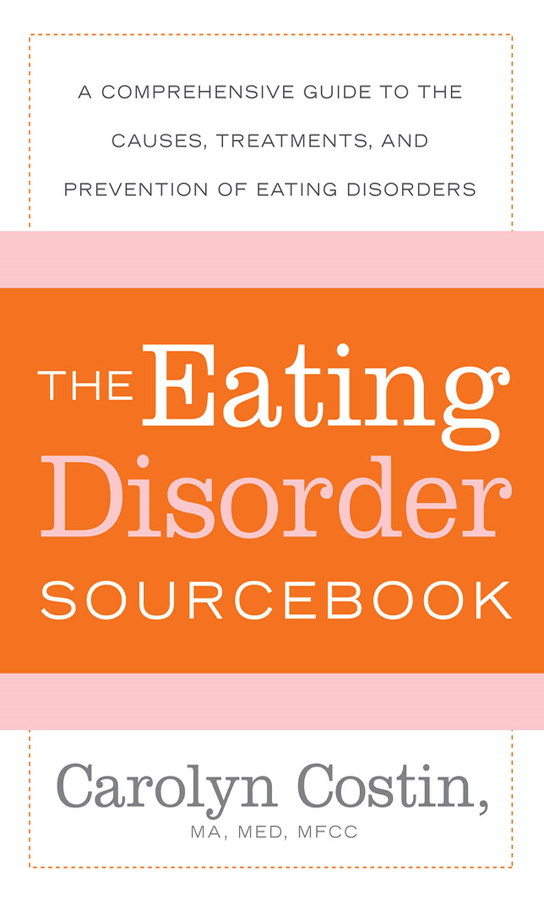 The Eating Disorders Sourcebook : A Comprehensive Guide to the Causes, Treatments, and Prevention of Eating Disorders