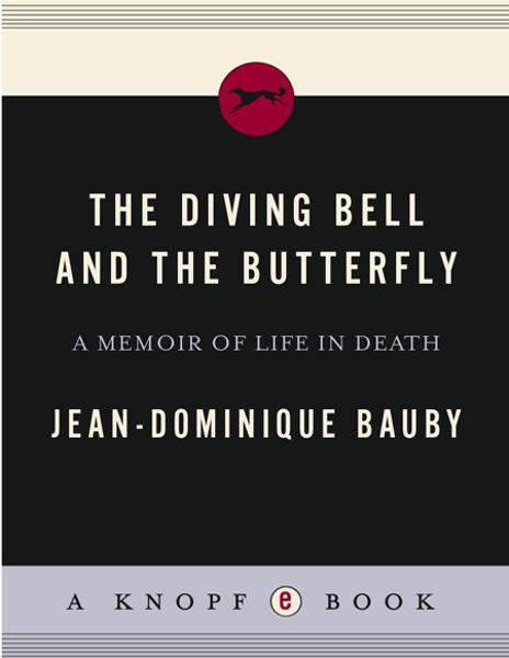 The Diving Bell and the Butterfly By: Jean-Dominique Bauby
