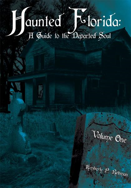 Haunted Florida: A Guide to the Departed Soul By: Kimberly P. Rebman