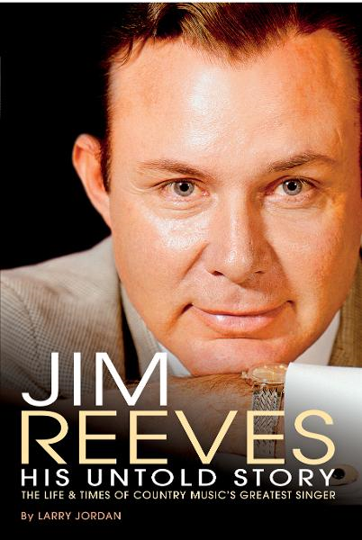 Jim Reeves: His Untold Story: The Life and Times of Country Music's Greatest Singer By: Larry Jordan