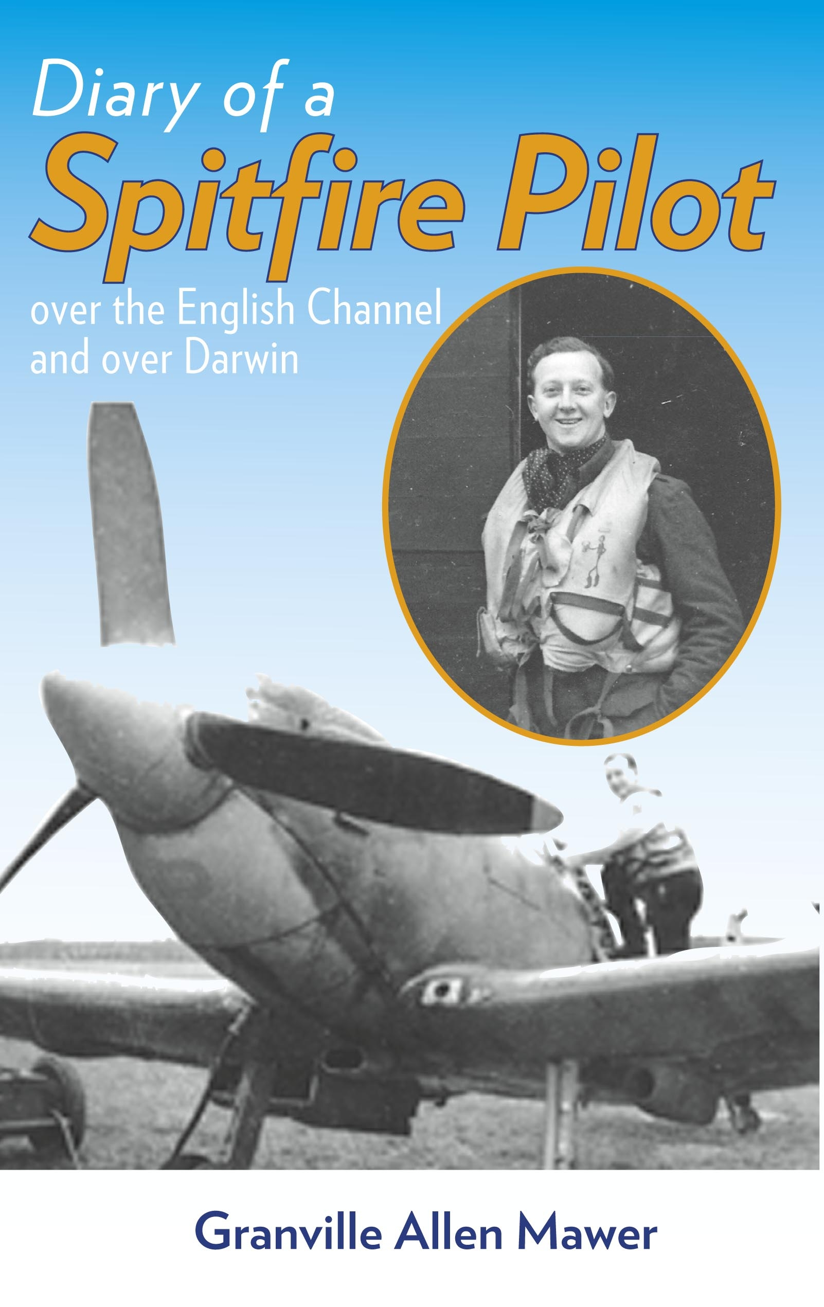 Diary of a Spitfire Pilot By: Allen Mawer