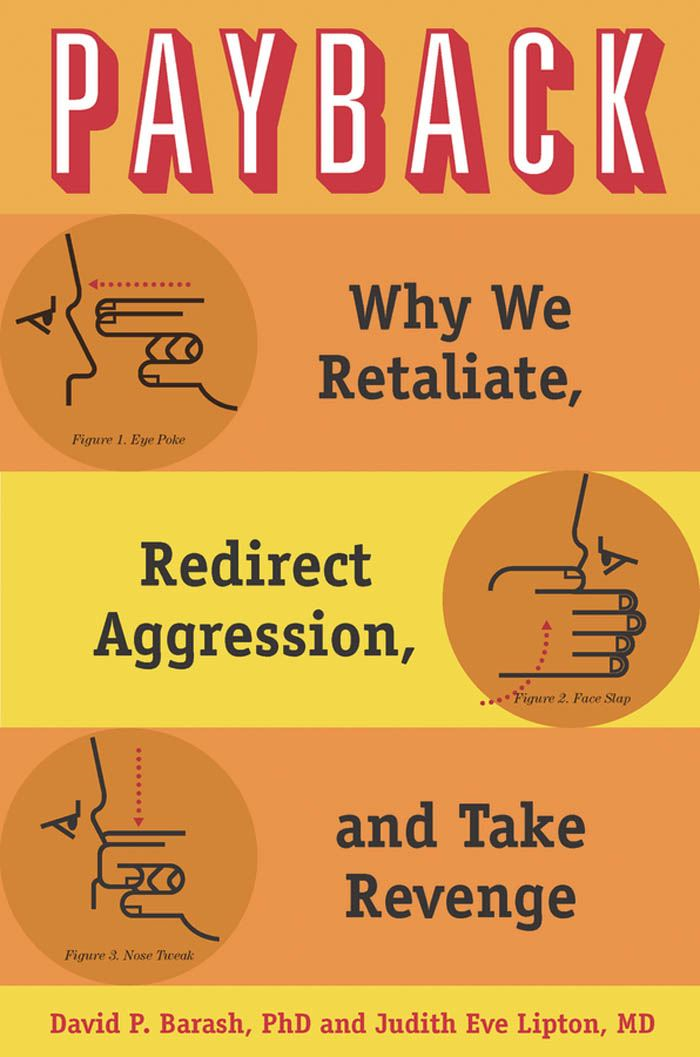 Payback:Why We Retaliate, Redirect Aggression, and Take Revenge