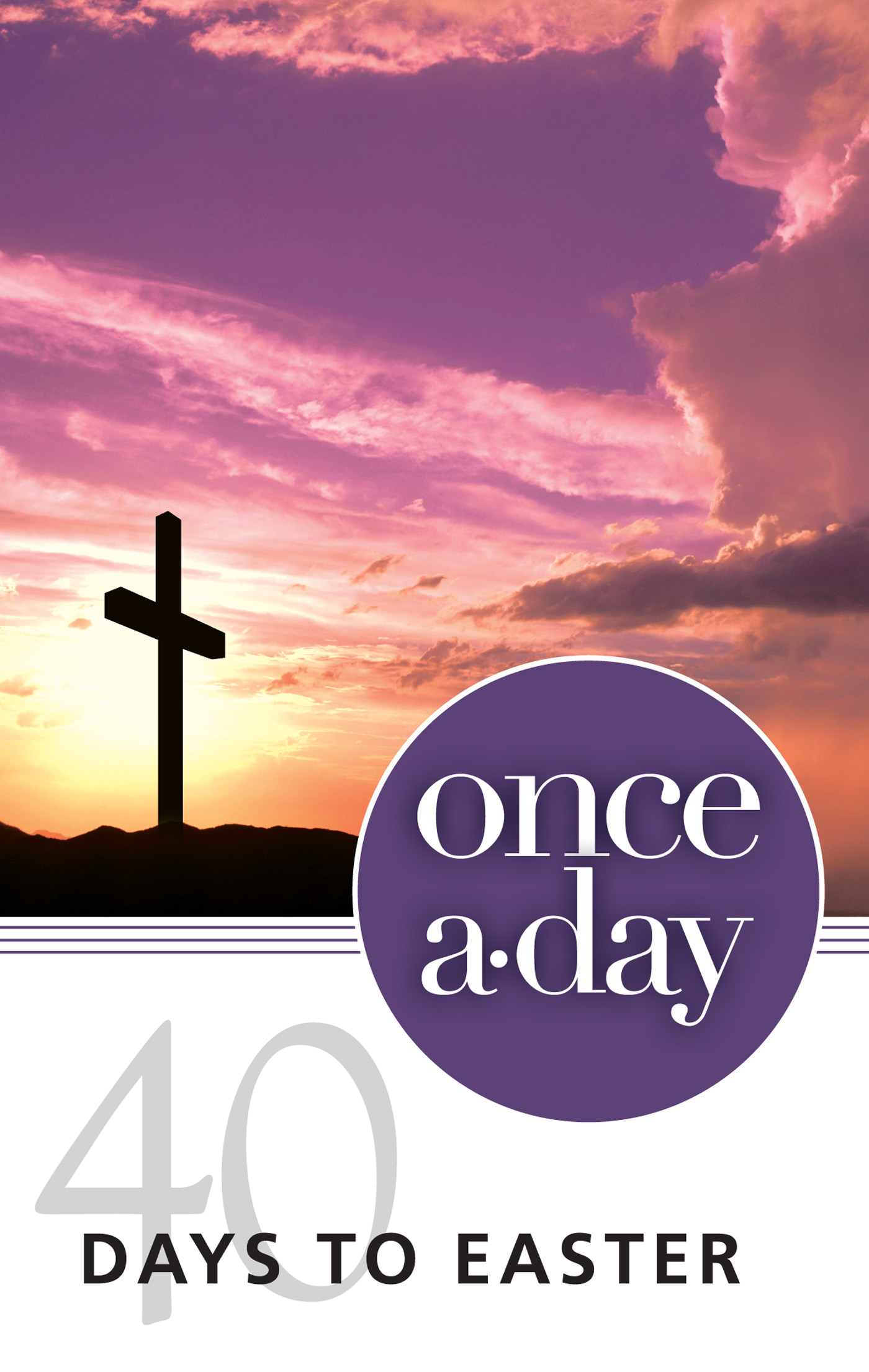 Once-A-Day 40 Days to Easter Devotional By: Kenneth D.   Boa