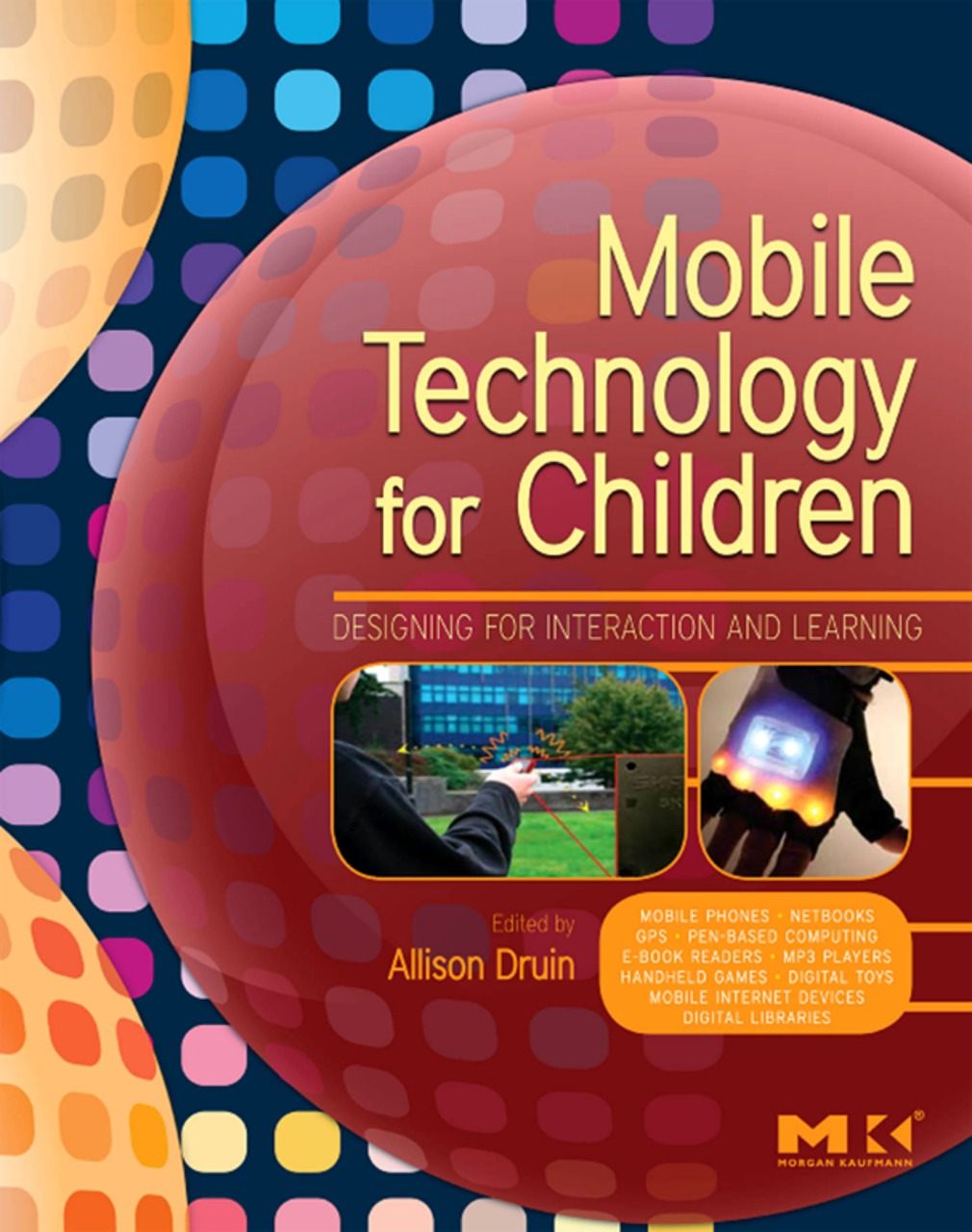 Mobile Technology for Children By: Allison Druin