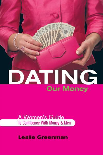 Dating Our Money By: Leslie Greenman