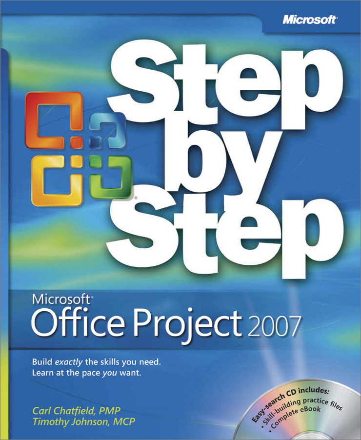 Microsoft® Office Project 2007 Step By Step By: Carl Chatfield,Timothy Johnson