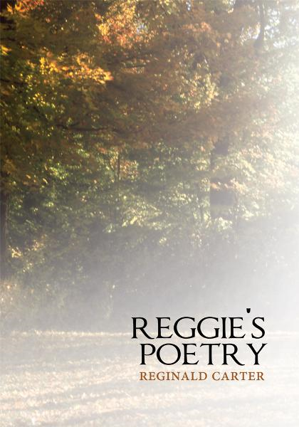 Reggie's Poetry By: Reginald Carter
