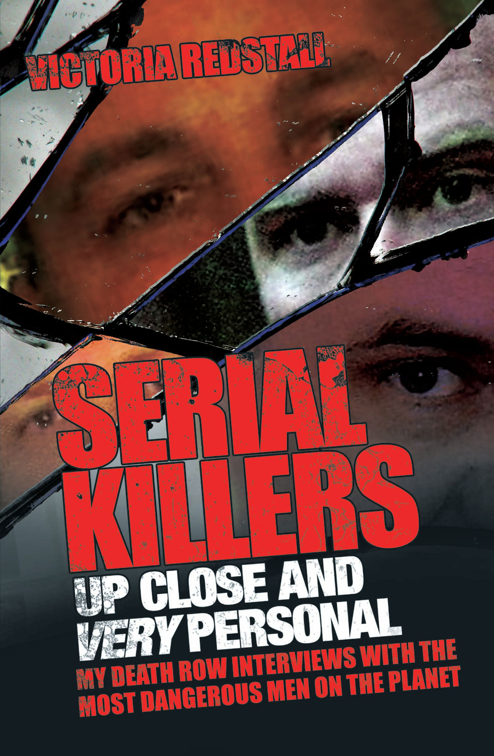 Serial Killers Up Close and Very Personal By: Victoria Redstall