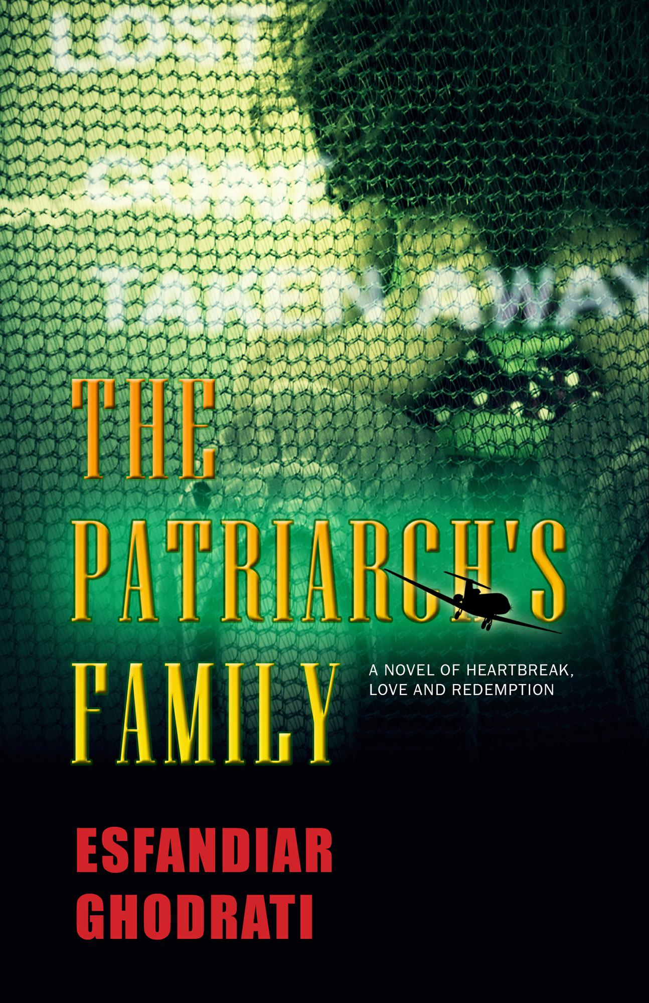 The Patriarch's Family: A Novel of Heartbreak, Love and Redemption By: Esfandiar Ghodrati, Structural Engineer