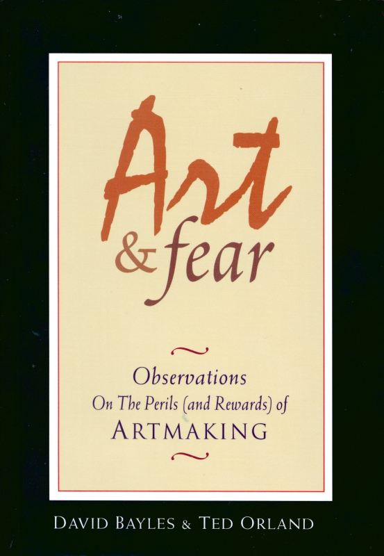 Art & Fear By: David Bayles,Ted Orland