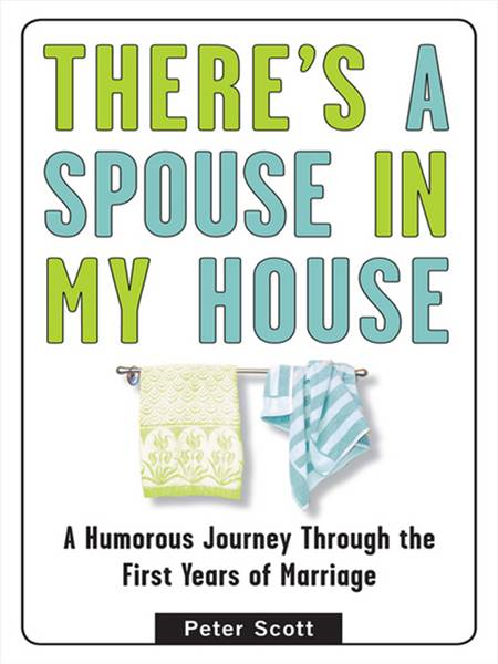 There's a Spouse in My House By: Peter Scott