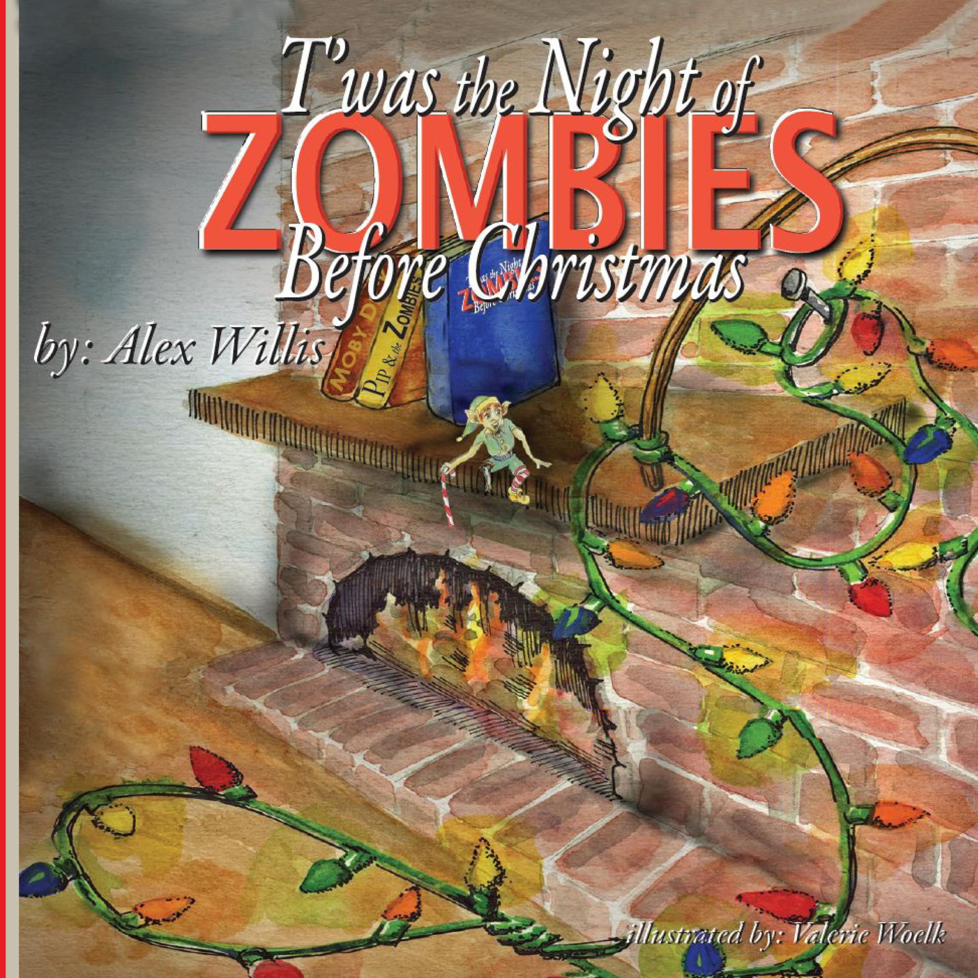 T'was the Night of Zombies before Christmas By: Alex Willis