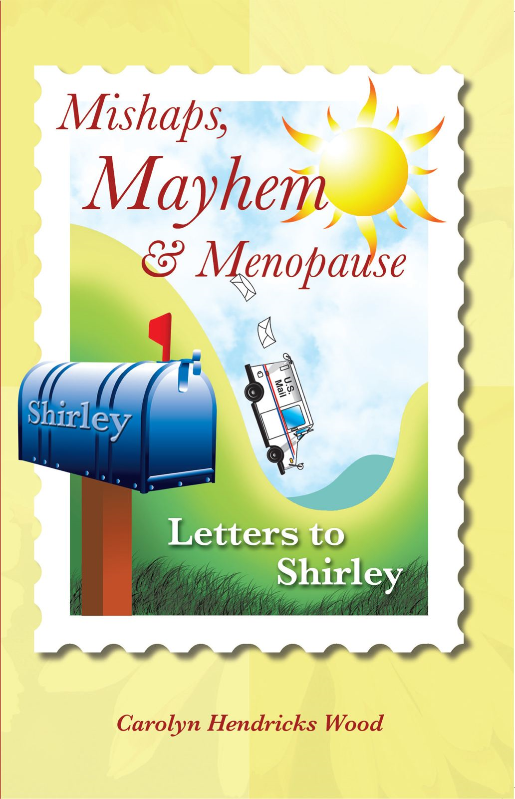Mishaps, Mayhem, & Menopause By: Carolyn Hendricks Wood
