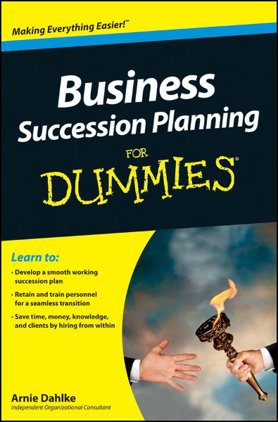 Business Succession Planning For Dummies By: Arnold Dahlke