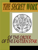 The Secret Work Of The Order Of The Eastern Star
