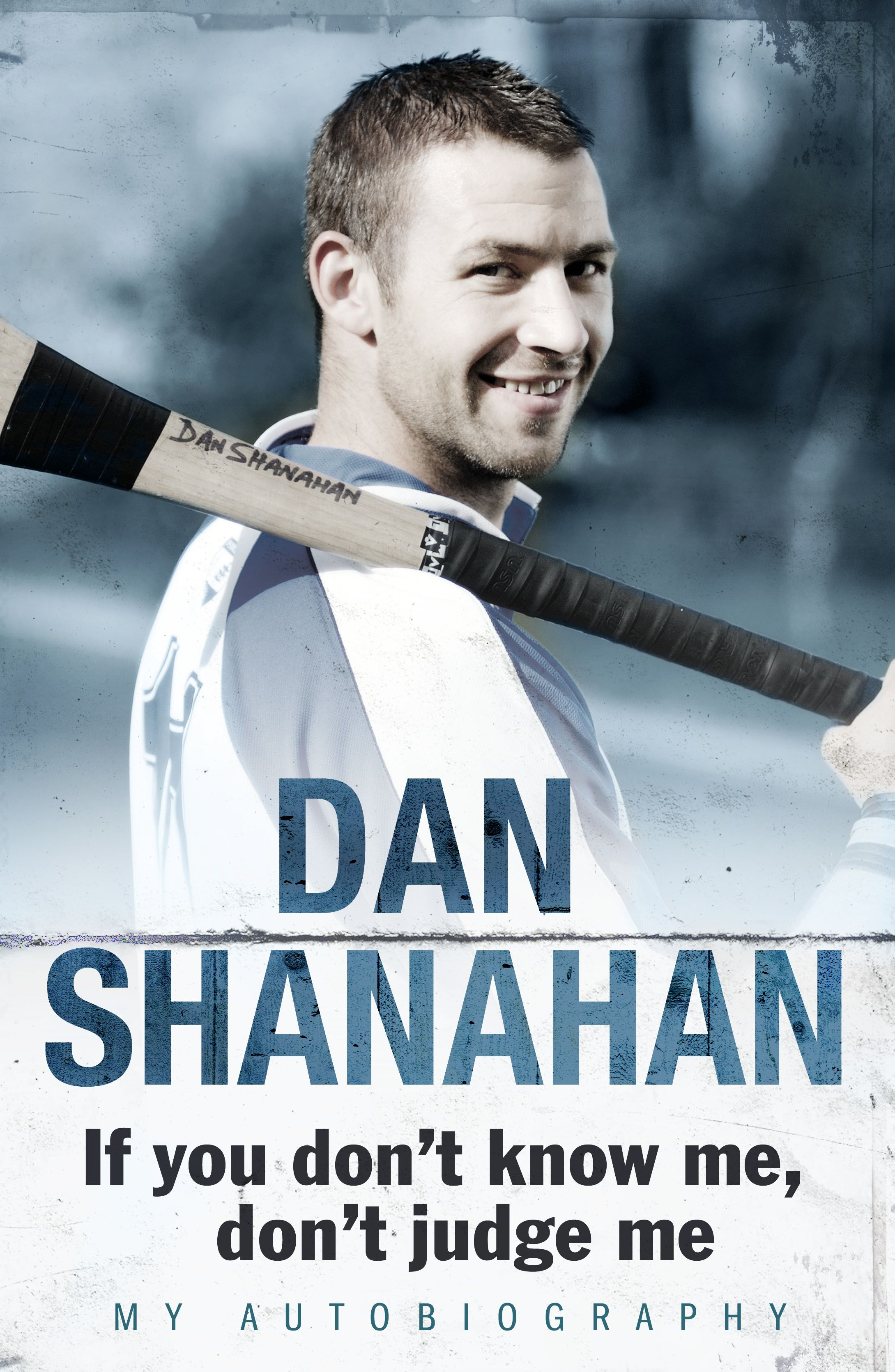 Dan Shanahan - If you don't know me,  don't judge me My Autobiography