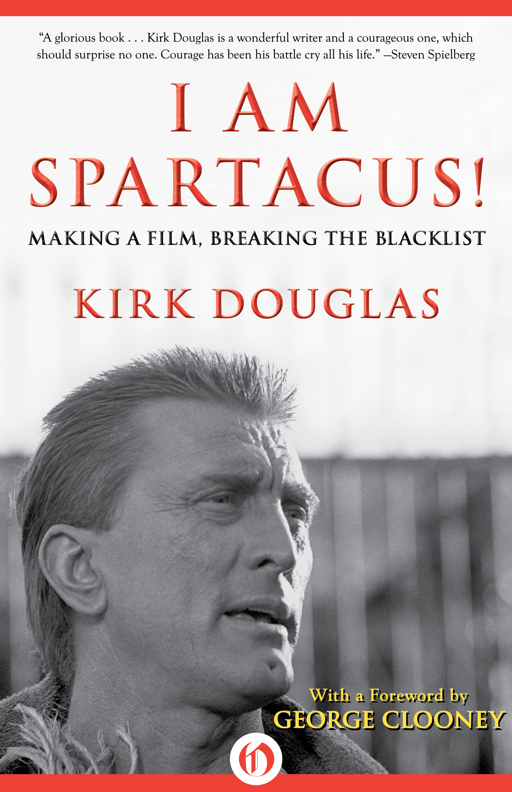 I Am Spartacus!: Making a Film, Breaking the Blacklist By: Kirk Douglas