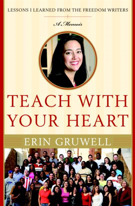 Teach with Your Heart By: Erin Gruwell